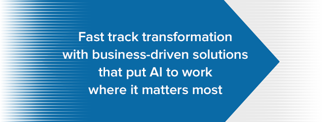 """Graphic that reads """"Fast track transformation with business-driven solutions that put AI to work where it matters most"""""""